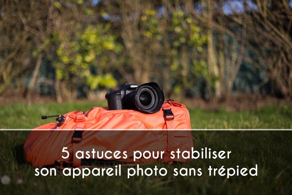 5 astuces pour stabiliser son appareil photo sans trépied