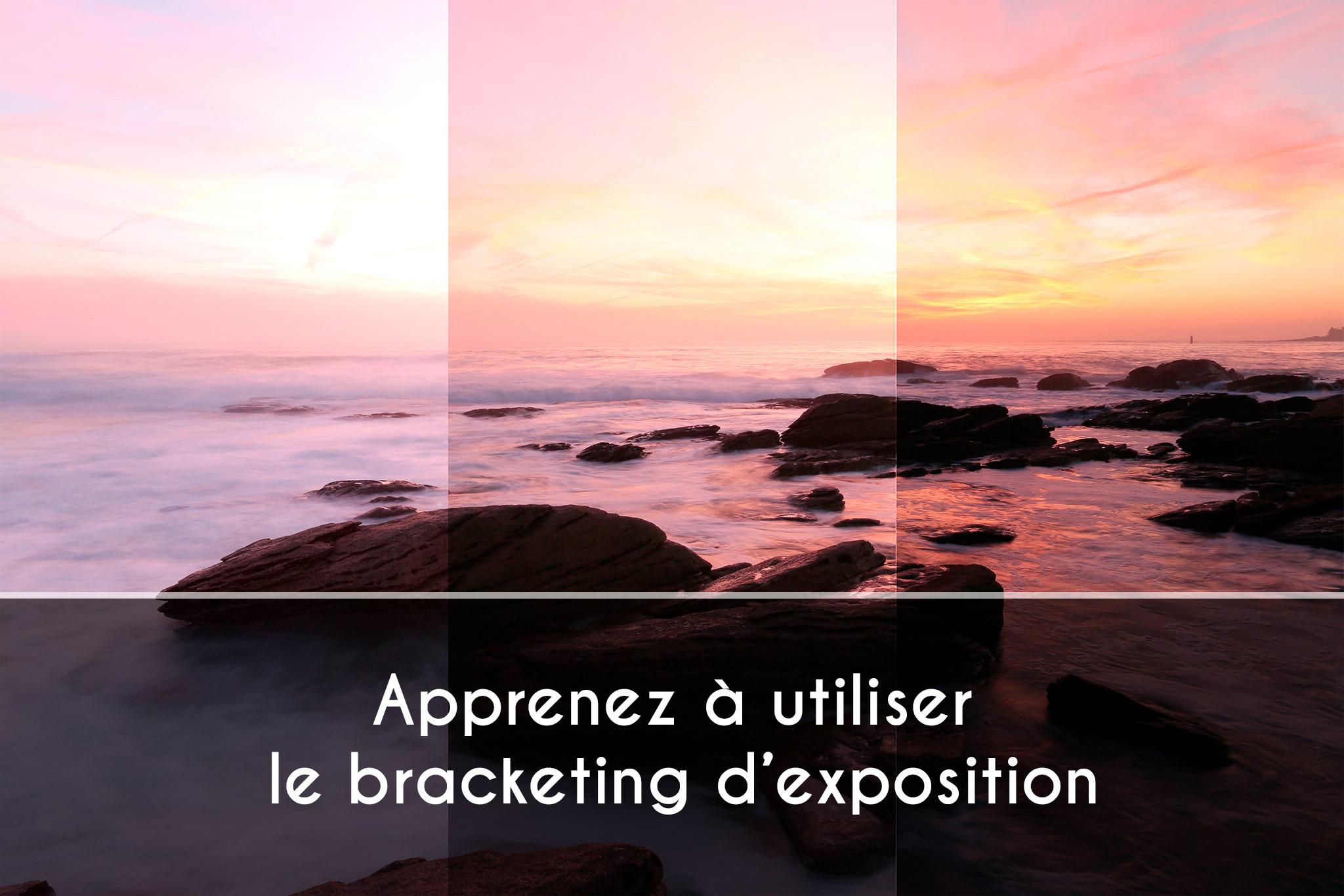 Apprenez à utiliser le bracketing d'exposition