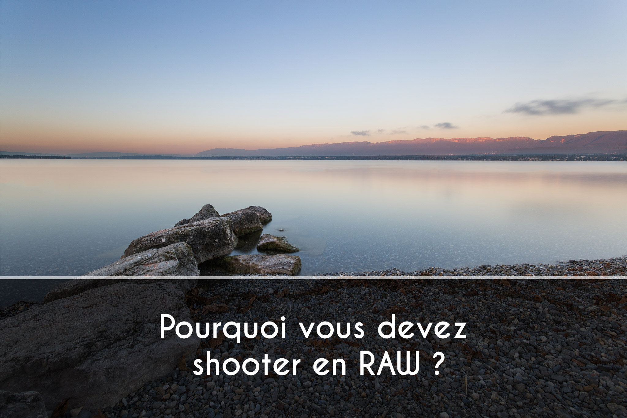 Pourquoi vous devez shooter en RAW ?