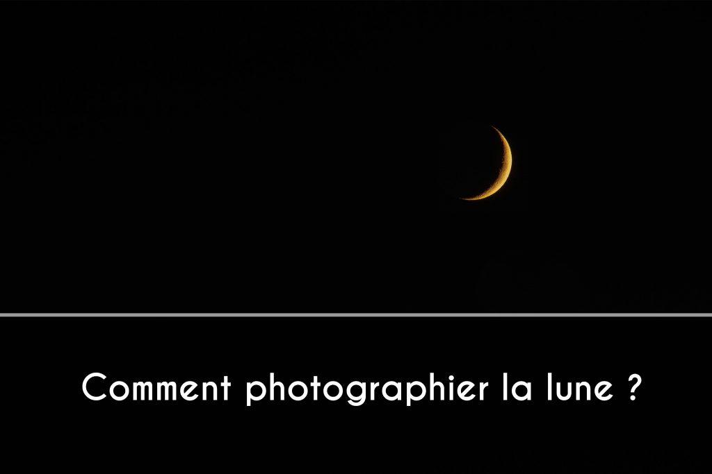 Comment photographier la lune ?