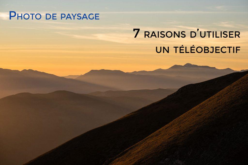 7 raisons d'utiliser un téléobjectif en photo de paysage
